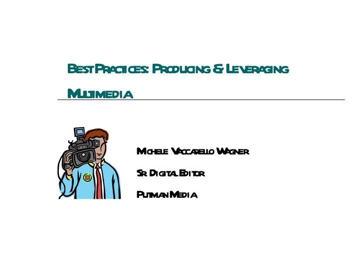 Best Practices: Producing & Leveraging Multimedia Michele Vaccarello Wagner Sr. Digital Editor Putman Media