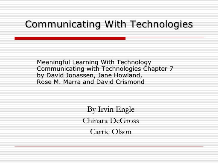 Communicating With Technologies Meaningful Learning With Technology Communicating with Technologies Chapter 7  by David Jo...