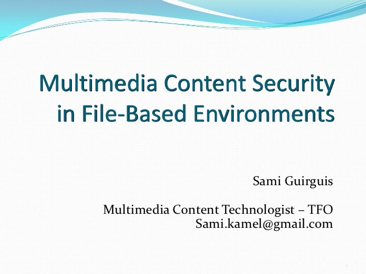Multimedia Content Security in File-Based Environments<br />Sami Guirguis<br />Multimedia Content Technologist – TFO<br />...