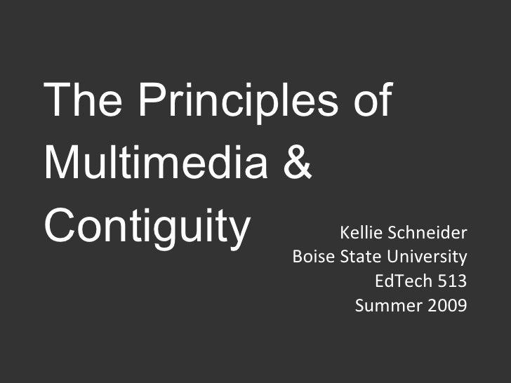 The Principles of Multimedia & Contiguity Kellie Schneider Boise State University EdTech 513 Summer 2009