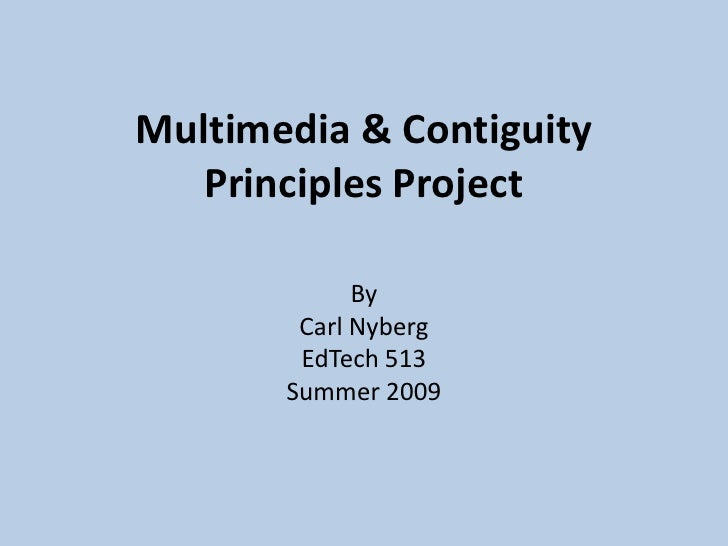 Multimedia & Contiguity Principles Project  By Carl Nyberg EdTech 513 Summer 2009