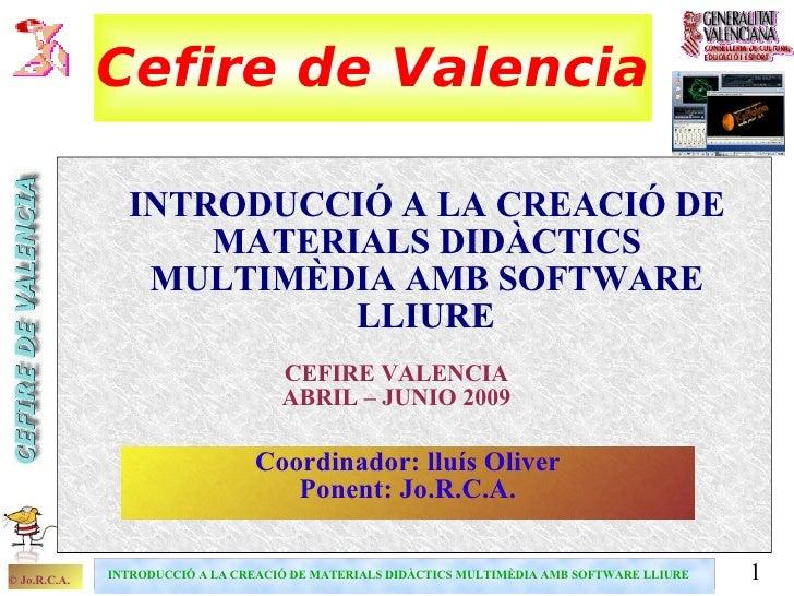 Cefire de Valencia                  INTRODUCCIÓ A LA CREACIÓ DE                     MATERIALS DIDÀCTICS                  M...