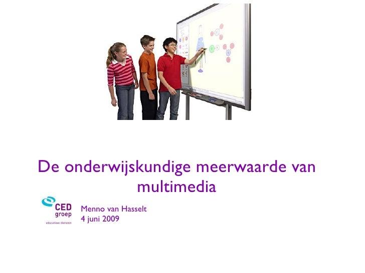 De onderwijskundige meerwaarde van multimedia <ul><li>Menno van Hasselt </li></ul><ul><li>4 juni 2009 </li></ul>