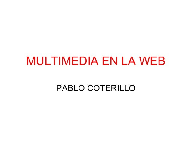 MULTIMEDIA EN LA WEB PABLO COTERILLO