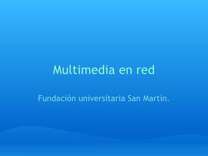 Multimedia en red Fundación universitaria San Martín.