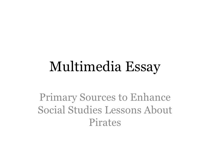 Multimedia Essay<br />Primary Sources to Enhance Social Studies Lessons About Pirates<br />