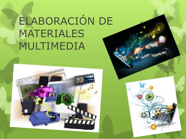 ELABORACIÓN DE  MATERIALES  MULTIMEDIA