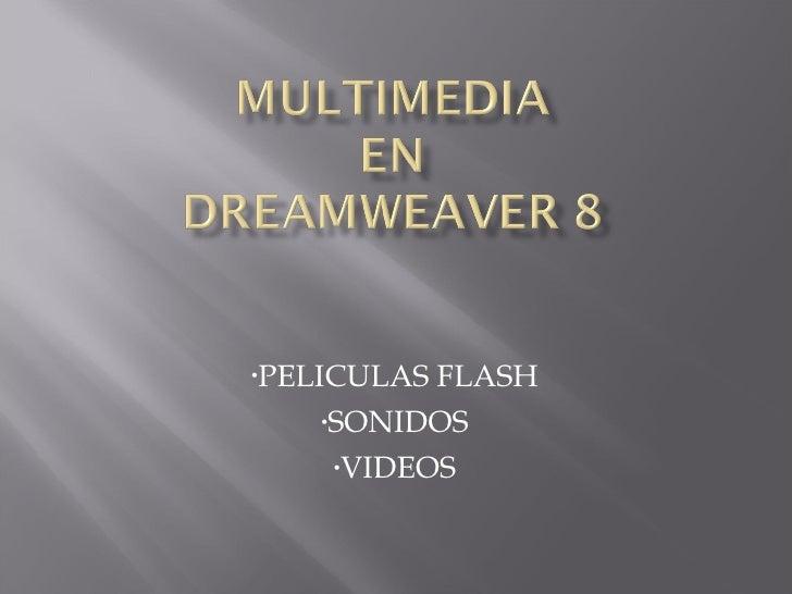 <ul><li>PELICULAS FLASH </li></ul><ul><li>SONIDOS </li></ul><ul><li>VIDEOS </li></ul>