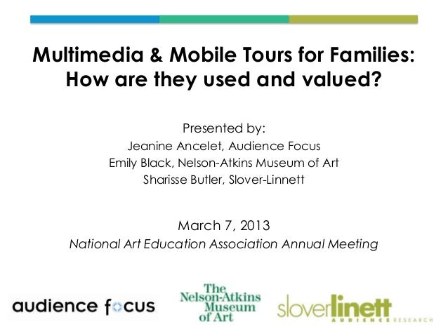 Multimedia & Mobile Tours for Families:  How are they used and valued?                     Presented by:           Jeanine...