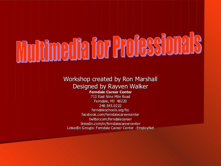 Workshop created by Ron Marshall Designed by Rayven Walker Ferndale Career Center 713 East Nine Mile Road Ferndale, MI  48...