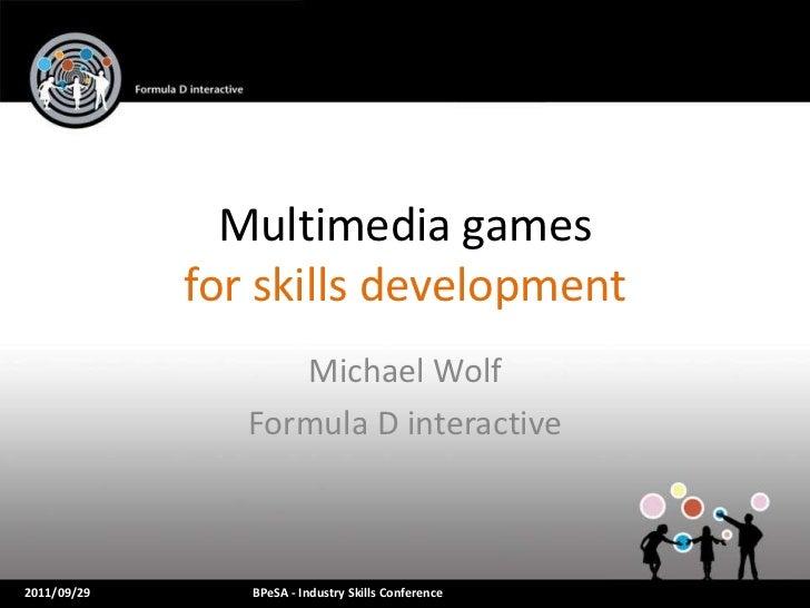 Multimedia games             for skills development                   Michael Wolf                Formula D interactive201...