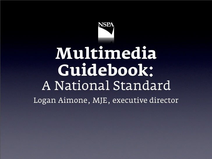 Multimedia      Guidebook:   A National Standard Logan Aimone, MJE, executive director