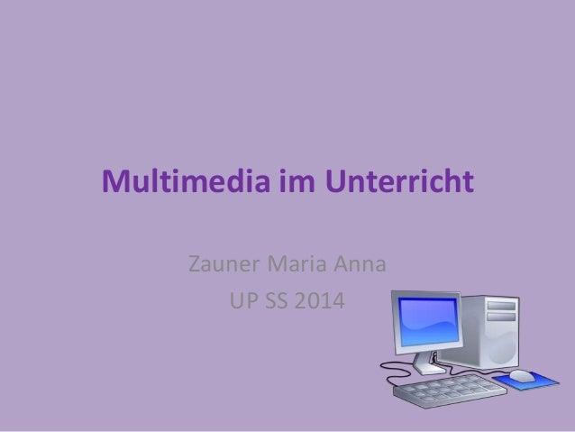 Multimedia im Unterricht  Zauner Maria Anna  UP SS 2014