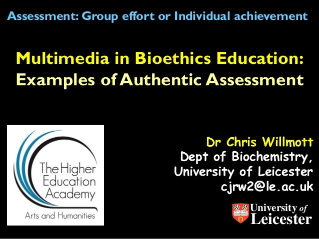 Assessment: Group effort or Individual achievement  Multimedia in Bioethics Education: Examples of Authentic Assessment Dr...