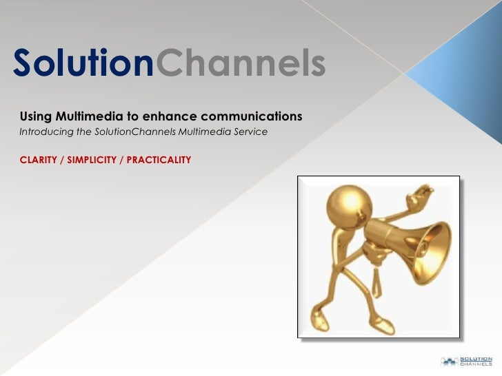 SolutionChannels<br />Using Multimedia to enhance communications<br />Introducing the SolutionChannels Multimedia Service<...