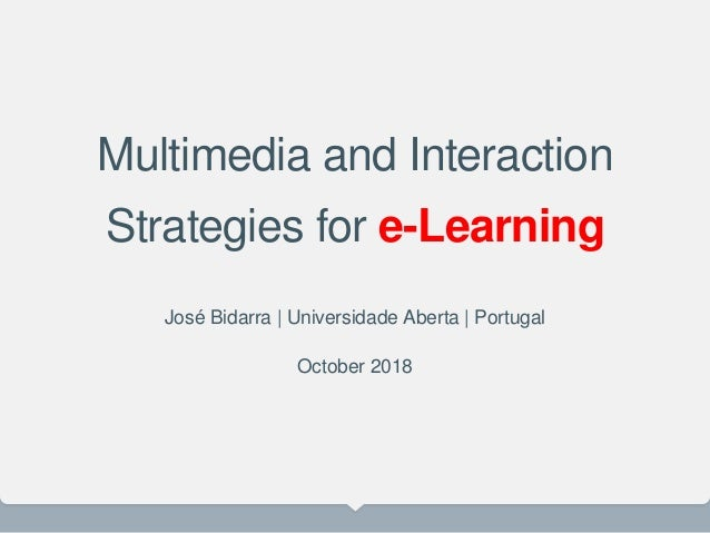 Multimedia and Interaction Strategies for e-Learning José Bidarra   Universidade Aberta   Portugal October 2018