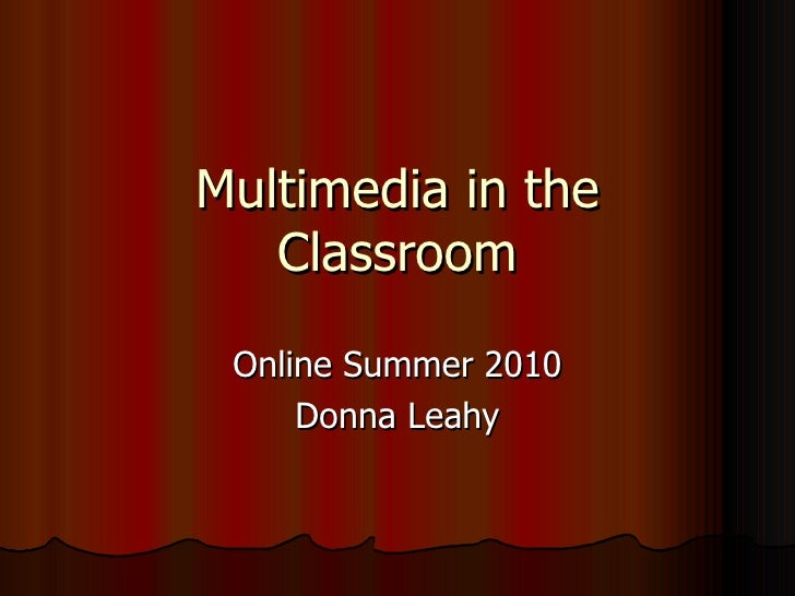 Multimedia in the Classroom Online Summer 2010 Donna Leahy
