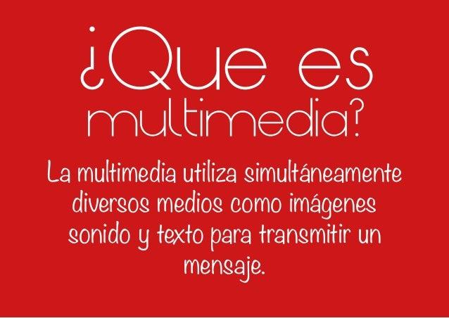 ¿Que es multimedia? La multimedia utiliza simultáneamente diversos medios como imágenes sonido y texto para transmitir un ...