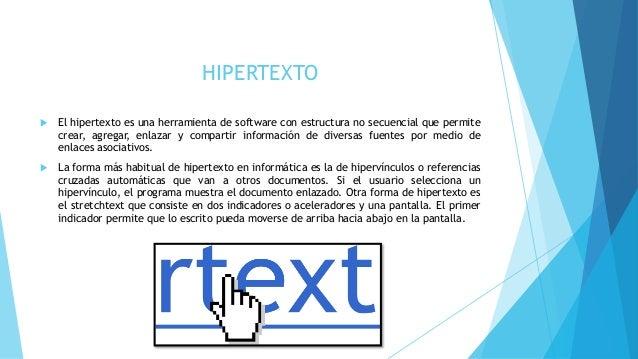 HIPERTEXTO   El hipertexto es una herramienta de software con estructura no secuencial que permite  crear, agregar, enlaz...