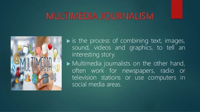  New technologies will solidify this trend.  Multimedia stories require additional skills from journalists, but provide ...