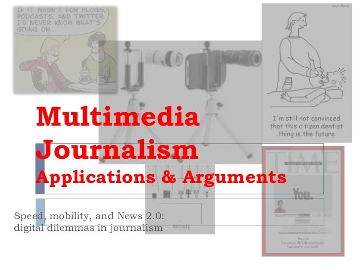 Multimedia    Journalism    Applications & ArgumentsSpeed, mobility, and News 2.0:digital dilemmas in journalism