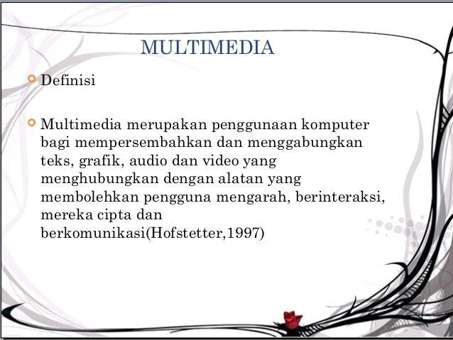 MULTIMEDIA   Definisi   Multimedia merupakan penggunaan komputer    bagi mempersembahkan dan menggabungkan    teks, graf...
