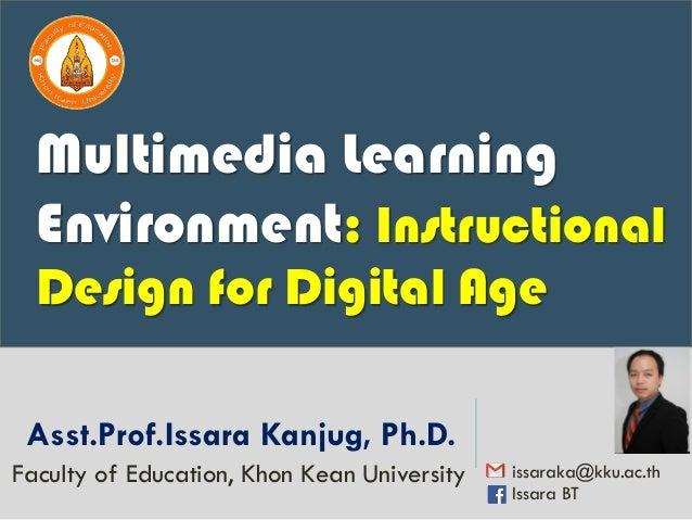 Asst.Prof.Issara Kanjug, Ph.D. issaraka@kku.ac.th Issara BT Faculty of Education, Khon Kean University Multimedia Learning...