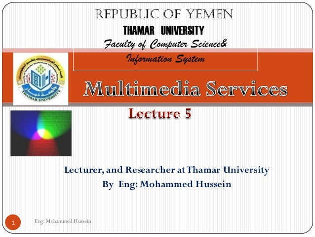 Eng: Mohammed Hussein1 Republic of Yemen THAMAR UNIVERSITY Faculty of Computer Science& Information System Lecturer, and R...