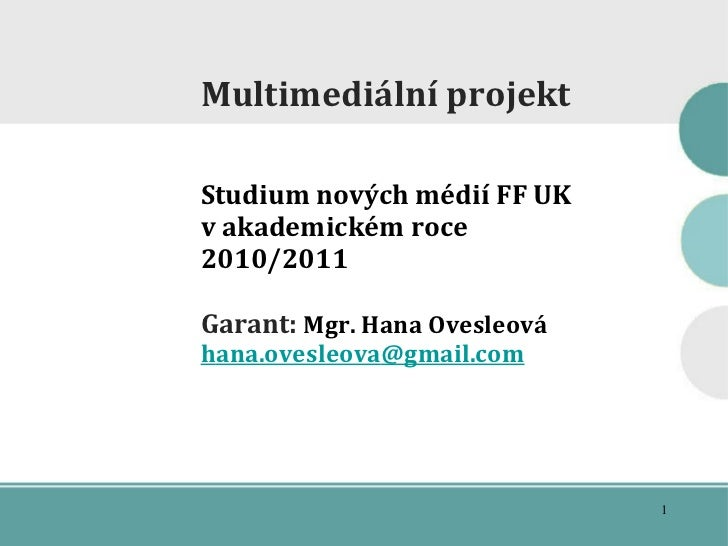 <ul><ul><li>Multimediální projekt </li></ul></ul><ul><ul><li>Studi um  nových médií FF UK </li></ul></ul><ul><ul><li>v aka...