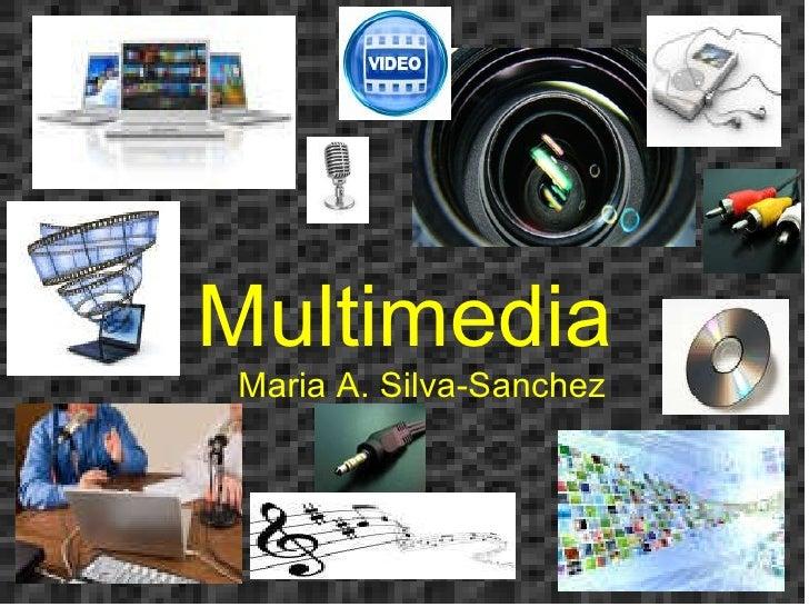 Multimedia        Maria A. Silva-Sanchez