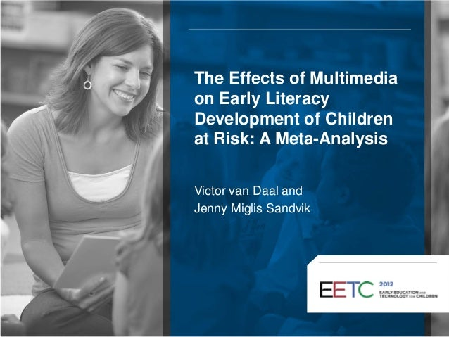 The Effects of Multimedia on Early Literacy Development of Children at Risk: A Meta-Analysis Victor van Daal and Jenny Mig...