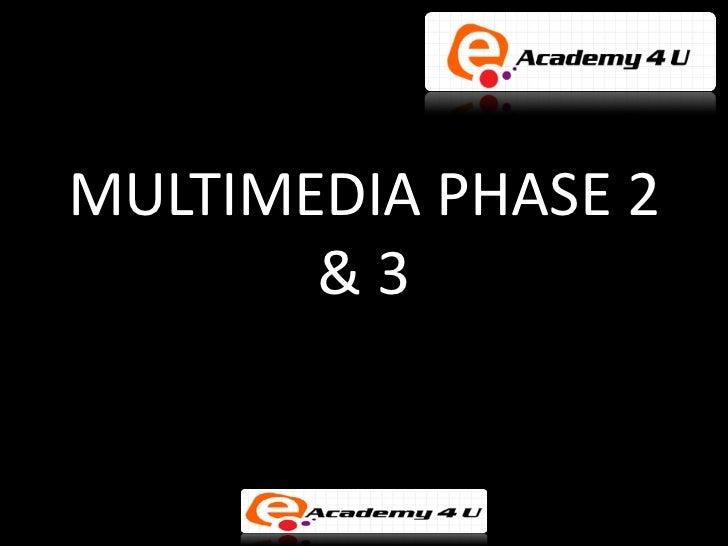 MULTIMEDIA PHASE 2       &3
