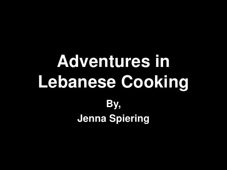 Adventures in Lebanese Cooking<br />By,<br />Jenna Spiering<br />