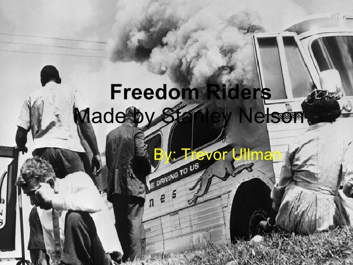 Freedom Riders Made by Stanley Nelson   By: Trevor Ullman