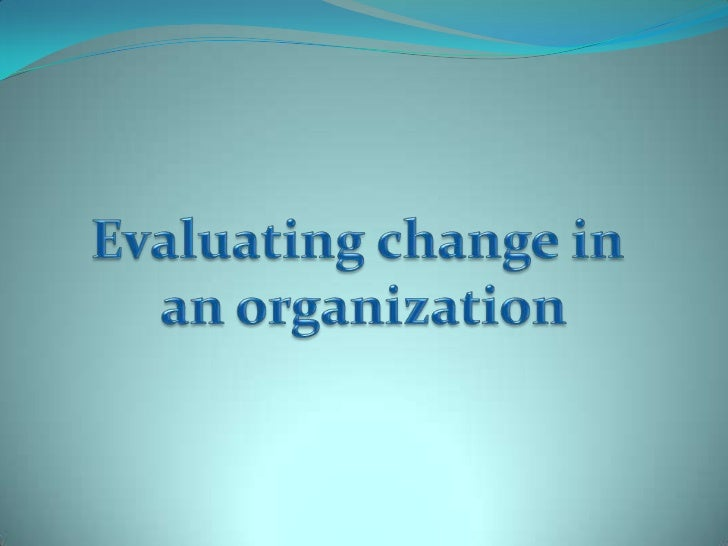 Evaluating change in an organization<br />