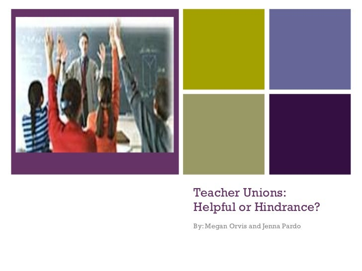 Teacher Unions: Helpful or Hindrance? By: Megan Orvis and Jenna Pardo