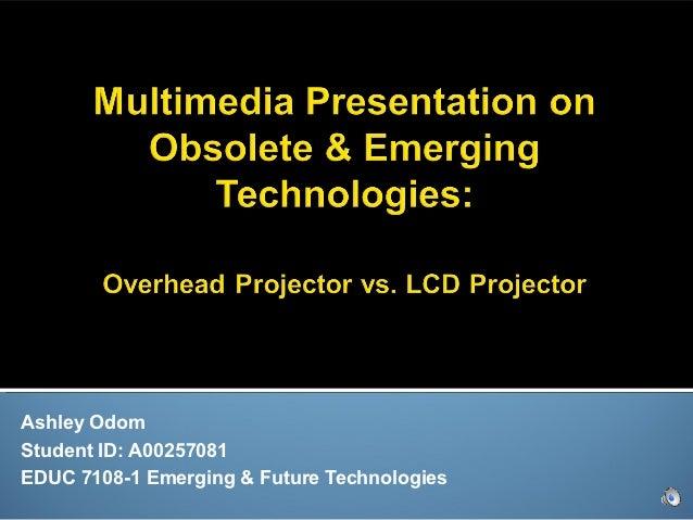 Ashley OdomStudent ID: A00257081EDUC 7108-1 Emerging & Future Technologies