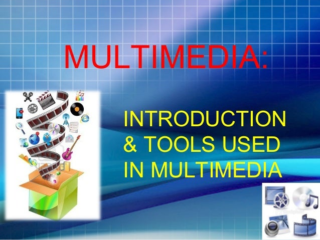 MULTIMEDIA: INTRODUCTION & TOOLS USED IN MULTIMEDIA