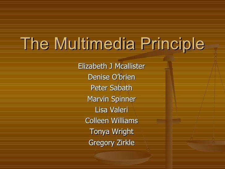 The Multimedia Principle Elizabeth J Mcallister Denise O'brien Peter Sabath Marvin Spinner Lisa Valeri Colleen Williams To...