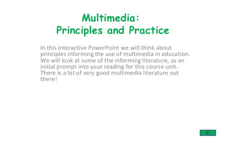 In this interactive PowerPoint we will think about principles informing the use of multimedia in education. We will look a...