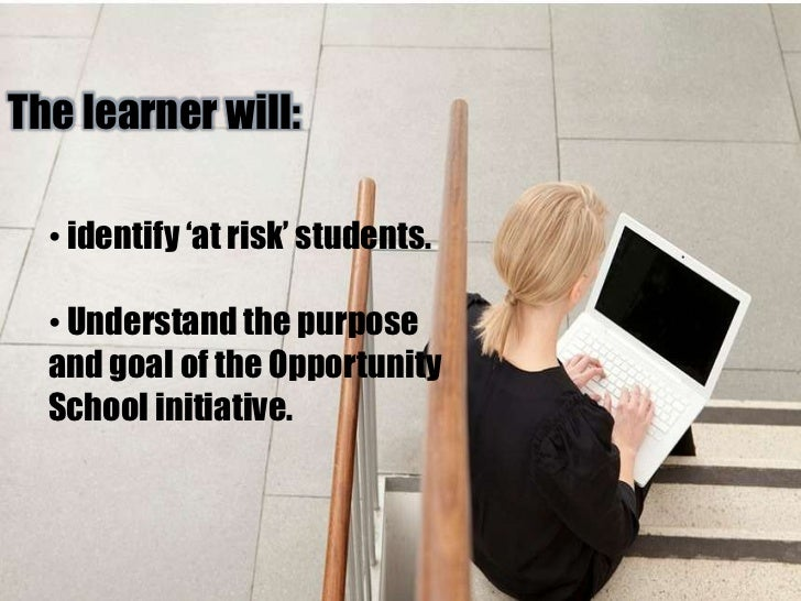 The learner will:<br /><ul><li> identify 'at risk' students.
