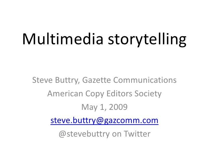Multimedia storytelling   Steve Buttry, Gazette Communications      American Copy Editors Society                May 1, 20...