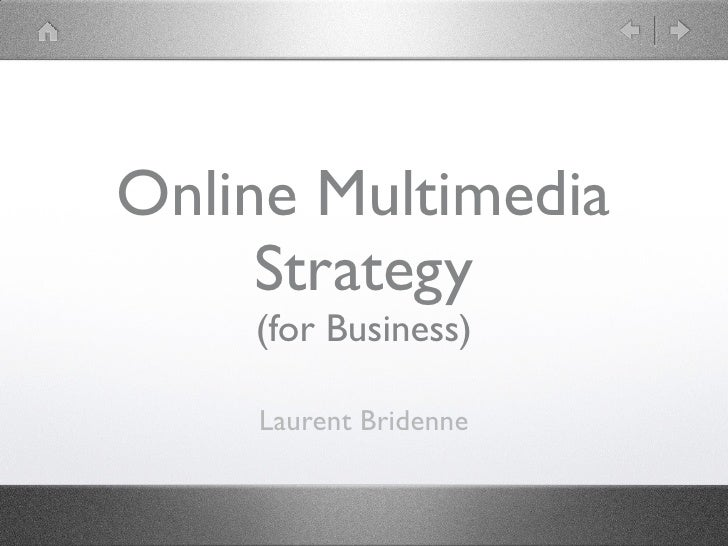 Online Multimedia      Strategy     (for Business)      Laurent Bridenne