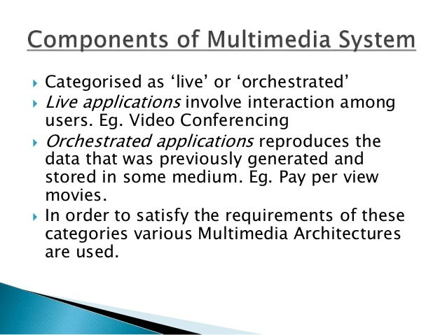  In order to satisfy the requirements of these categories of applications, various Multimedia Architectures are used.  M...