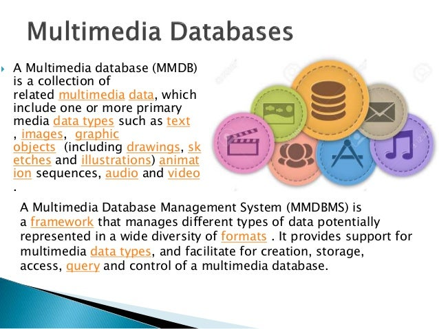  A Multimedia database (MMDB) is a collection of related multimedia data, which include one or more primary media data ty...