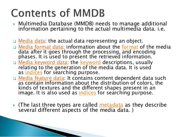  Multimedia Database (MMDB) needs to manage additional information pertaining to the actual multimedia data. i.e.  Media...