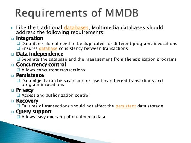  Like the traditional databases, Multimedia databases should address the following requirements:  Integration  Data ite...