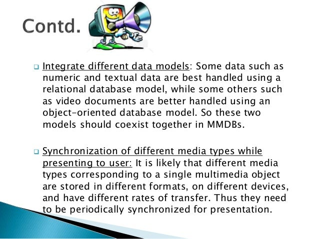  Integrate different data models: Some data such as numeric and textual data are best handled using a relational database...