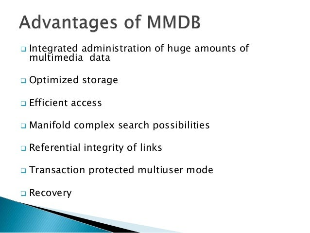 Integrated administration of huge amounts of multimedia data  Optimized storage  Efficient access  Manifold complex s...