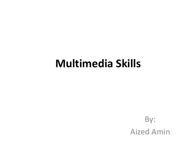 Multimedia Skills By: Aized Amin